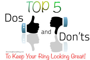 Top 5 Tips to Keep Your Ring Looking Perfect